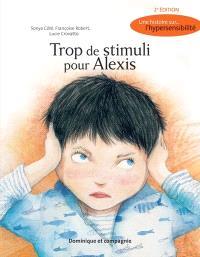 Trop de stimuli pour Alexis  : une histoire sur... l'hypersensibilité