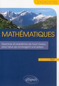 Mathématiques : exercices et problèmes de haut niveau pour ceux qui envisagent une prépa
