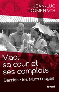 Mao, sa cour et ses complots : derrière les Murs rouges