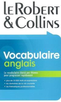 Le Robert & Collins vocabulaire anglais : le vocabulaire classé par thèmes pour progresser rapidement : plus de 25.000 mots et expressions, les domaines de la vie courante, les thématiques professionnelles
