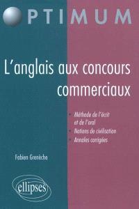 L'anglais aux concours commerciaux : méthode de l'écrit et de l'oral, notions de civilisation, annales corrigées