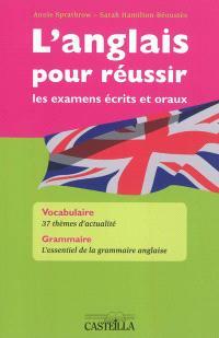 L'anglais pour réussir les examens écrits et oraux : vocabulaire, 37 thèmes d'actualité, grammaire, l'essentiel de la grammaire anglaise