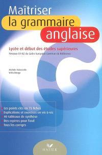 Maîtriser la grammaire anglaise : lycée et début des études supérieures : niveaux B1-B2 du Cadre européen commun de référence