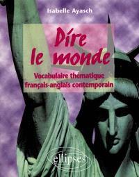 Dire le monde : vocabulaire thématique français-anglais contemporain