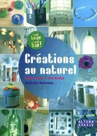 Créations au naturel : idées récup' & éco-design