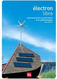 Electron libre : autonome grâce au petit éolien et au photovoltaïque