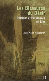 Les blessures du désir : pulsions et puissances en jazz : esquisses et portraits