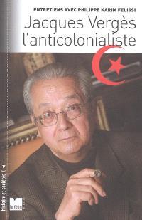 Jacques Vergès, l'anticolonialiste : entretiens