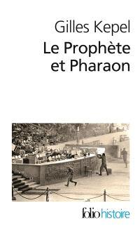 Le Prophète et pharaon : les mouvements islamistes dans l'Egypte contemporaine
