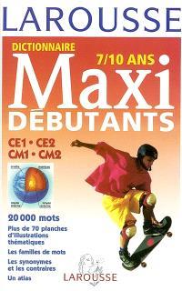 Dictionnaire maxi débutants, 7-10 ans, CE1-CE2-CMI-CM2