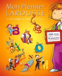 Mon premier Larousse : les mots expliqués aux enfants de 4 à 7 ans