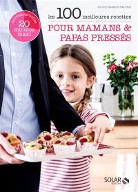 Les 100 meilleures recettes pour mamans & papas pressés