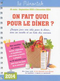 On fait quoi pour le dîner ? : septembre 2013-décembre 2014 : chaque jour une idée pour le dîner, avec sa recettes et sa liste de courses