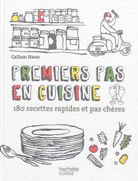 Premiers pas en cuisine : 180 recettes rapides et pas chères