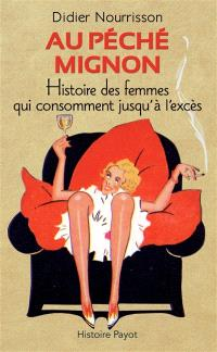 Au péché mignon : histoire des femmes qui consomment jusqu'à l'excès