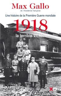 Une histoire de la Première Guerre mondiale. Volume 2, 1918, la terrible victoire