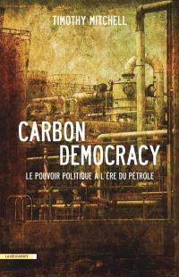 Carbon democracy : le pouvoir politique à l'ère du pétrole