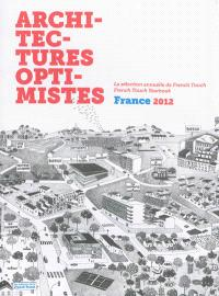Architectures optimistes, France 2012 : la sélection annuelle de French Touch = French Touch yearbook