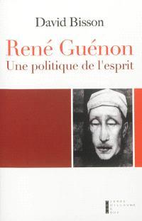 René Guénon : une politique de l'esprit : essai