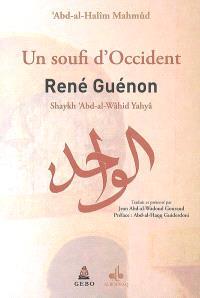 Un soufi d'Occident : René Guénon (Shaykh 'Abd-al-Wâhid Yahyâ)