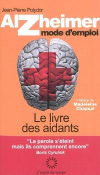Alzheimer, mode d'emploi : le livre des aidants