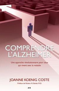 Comprendre l'alzheimer  : une approche révolutionnaire pour ceux qui vivent avec la maladie