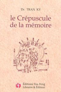Le crépuscule de la mémoire : traitement moderne de la maladie d'Alzheimer : histoire naturelle, biologie moéculaire, neurochimie, biomagnétisme, phytothérapie, prévention