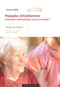 Maladie d'Alzheimer : comment communiquer avec le malade ? : guide de l'aidant