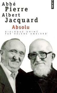 Absolu : dialogue Abbé Pierre-Albert Jacquard