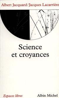 Science et croyances : entretiens. Suivi de Demain dépend de nous. Suivi de Un certain regard sur le monde
