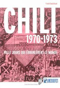 Chili 1970-1973 : mille jours qui ébranlèrent le monde