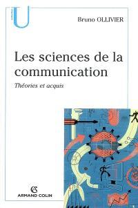 Les sciences de la communication : théories et acquis