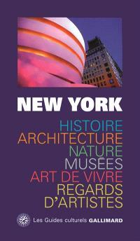 New York : histoire, architecture, nature, musées, art de vivre, regards d'artistes