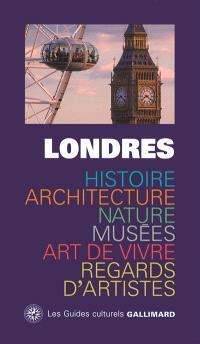 Londres : histoire, architecture, nature, musées, art de vivre, regards d'artistes