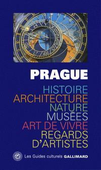 Prague : histoire, architecture, nature, musées, art de vivre, regards d'artistes