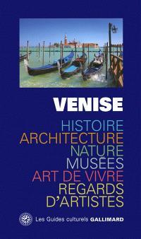 Venise : histoire, architecture, nature, musées, art de vivre, regards d'artistes