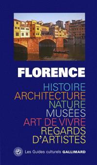 Florence : histoire, architecture, nature, musées, art de vivre, regards d'artistes