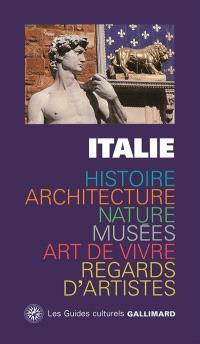 Italie : histoire, architecture, nature, musées, art de vivre, regards d'artistes