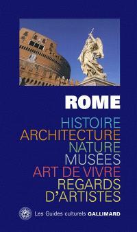 Rome : histoire, architecture, nature, musées, art de vivre, regards d'artistes