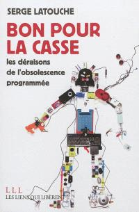 Bon pour la casse : les déraisons de l'obsolescence programmée