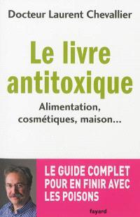 Le livre antitoxique : alimentation, cosmétiques, maison...