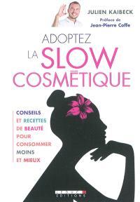 Adoptez la slow cosmétique : conseils et recettes de beauté pour consommer moins et mieux
