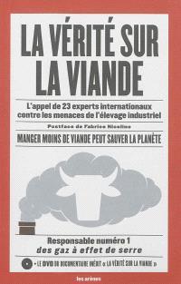 La vérité sur la viande : l'appel de 23 experts internationaux contre les menaces de l'élevage industriel : manger moins de viande peut sauver la planète