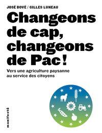Changeons de cap, changeons de Pac ! : vers une agriculture paysanne au service des citoyens