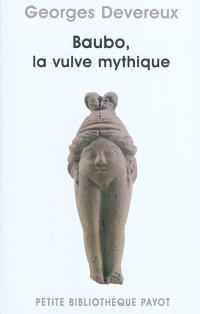 Baubo, la vulve mythique. Suivi de Parallèle entre des mythes et une obsession visuelle. Suivi de La nudité comme moyen d'intimidation