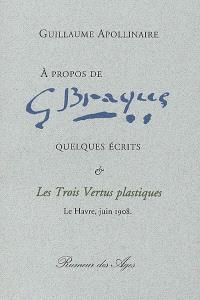 A propos de Georges Braque; Précédé de Les trois vertus plastiques