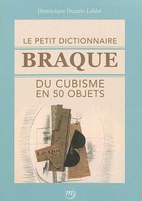 Le petit dictionnaire Braque du cubisme en 50 objets