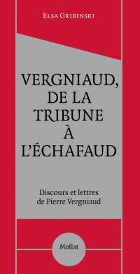 Vergniaud, de la tribune à l'échafaud : discours et lettres de Pierre Vergniaud