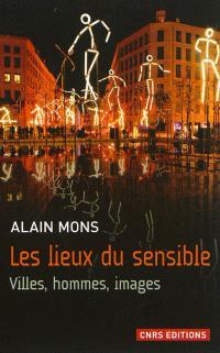 Les lieux du sensible : villes, hommes, images