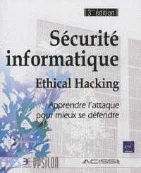 Sécurité informatique : ethical hacking : apprendre l'attaque pour mieux se défendre